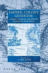 Empire, Colony, Genocide: Conquest, Occupation, and Subaltern Resistance in World History (Studies on War and Genocide)