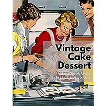 "Vintage Cake Dessert Journal: 110 Blank Recipe Book 8.5x11"" Blank Recipe Journal/Blank Cookbook/CookbookNote/Recipe Journal / Recipe Notebook / Blank Cook Book - Full Color Cover"