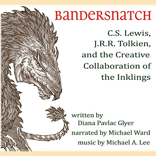 Bandersnatch: C.S. Lewis, J.R.R. Tolkien, and the Creative Collaboration of the Inklings