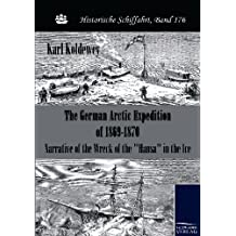 """The German Arctic Expedition of 1869 - 1870: Narrative of the Wreck of the """"Hansa"""" in the Ice"""