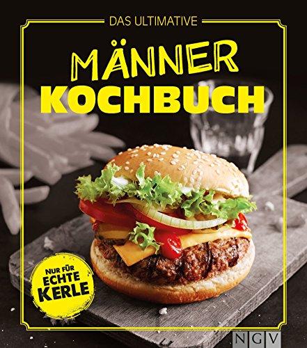 Das ultimative Männer-Kochbuch: Nur für echte Kerle - Gesunde Hühner-reis-suppe