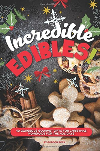 Incredible Edibles!: 40 Gorgeous Gourmet Gifts for Christmas – Homemade for the Holidays (Old Time Candy)