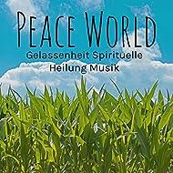 Peace World - Gelassenheit Spirituelle Heilung Musik für Beruhigenden und Ruhiger Urlaub mit Natur Instrumental Spa Entspannungs Geräusche