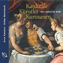 Kardinäle, Künstler, Kurtisanen: Das barocke Rom