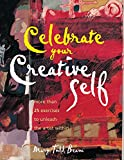 Celebrate Your Creative Self: More Than 25 Exercises to Unleash the Artist within
