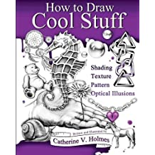 How to Draw Cool Stuff: Shading, Textures and Optical Illusions by Catherine Holmes (2015-03-07)