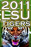 2011 - 2012 Lsu Tigers Undefeated SEC Champions, BCS Championship Game, & a College Football Legacy by Dan Fathow (2011-12-28)
