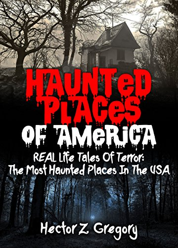 haunted-places-of-america-real-life-tales-of-terror-the-most-haunted-places-in-the-usa-creepy-storie