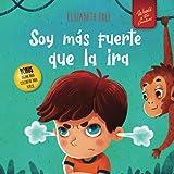 Soy más fuerte que la ira: Libro ilustrado acerca del manejo de la ira y cómo lidiar con las emociones de los niños (El mundo