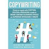 Copywriting: Diventa un esperto nella scrittura creativa e persuasiva in modo da creare contenuti altamente efficaci per…