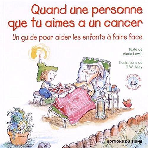 Quand une personne que tu aimes a un cancer : Un guide pour aider les enfants à faire face par Alaric Lewis