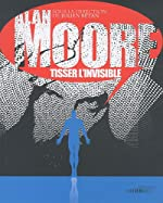 Alan Moore, tisser l'invisible de Julien Bétan