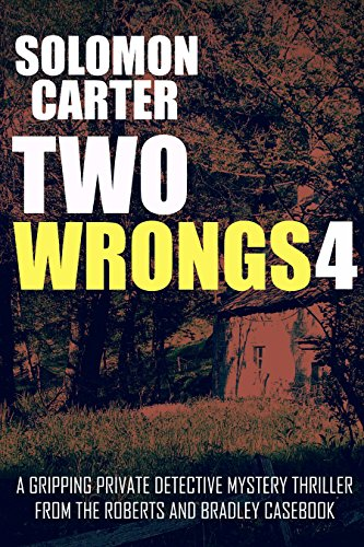 Two Wrongs 4: A Gripping Private Detective Mystery Thriller from the Roberts and Bradley Casebook