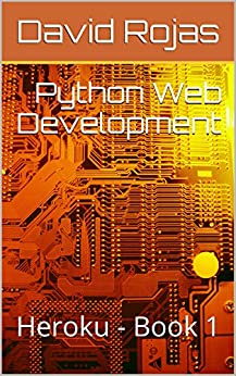 Python Web Development: Heroku - Book 1 by [Rojas, David]