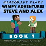 #10: Minecraft Diary: Wimpy Adventures of Steve and Alex Book 1: unofficial Minecraft books for kids aged 6-14; (Wimpy Adventures of Steve and Alex Series Book 1)