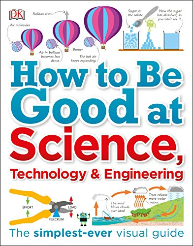 How to Be Good at Science, Technology, and Engineering por Dk