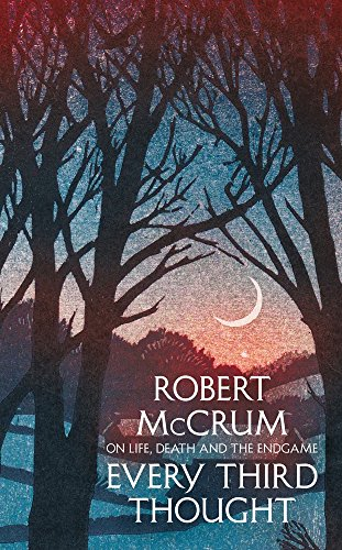 Every Third Thought: On life, death and the endgame por Robert McCrum
