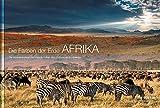 KUNTH Bildband Die Farben der Erde - AFRIKA: Die faszinierendsten Naturlandschaften desSchwarzen Kontinents (KUNTH Bildbände/Illustrierte Bücher)