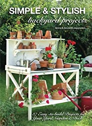 Simple & Stylish Backyard Projects: 37 Easy-to-Build Projects for Your Yard, Garden & Deck by Anders Jeppsson (2014-02-27)