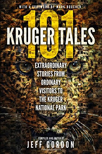 101 Kruger tales: Extraordinary stories from ordinary visitors to the Kruger National Park por Jeff Gordon
