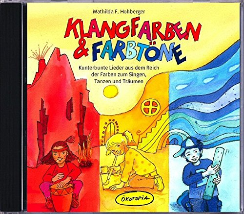 (Klangfarben & Farbtöne. CD: Kunterbunte Lieder aus dem Reich der Farben zum Singen, Tanzen und Träumen (Ökotopia Mit-Spiel-Lieder))