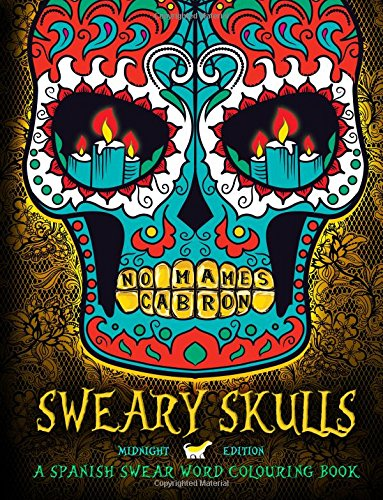 Sweary Skulls: A Spanish Swear Word Colouring Book: Midnight Edition: A Sugar Skull & Dia De Los Muertos Tattoo Colouring Book With Dramatic Black ... Swear Words Colouring Books For Grown-Ups) por Honey Badger Adult Colouring Books
