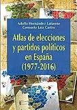 Atlas de elecciones y partidos políticos en España (1977-2016) (Atlas Históricos)