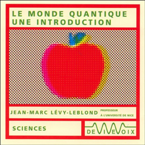 Le monde quantique - une introduction par Jean-Marc Lévy-Leblond