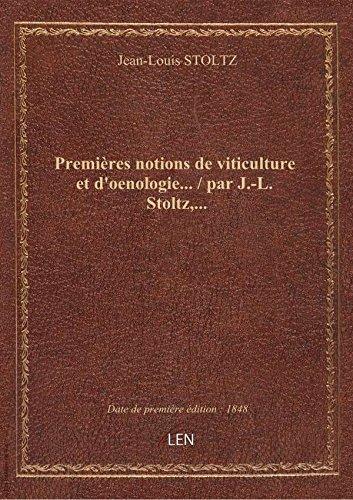 Premières notions de viticulture et d'oenologie... / par J.-L. Stoltz,... par Jean-Louis STOLTZ
