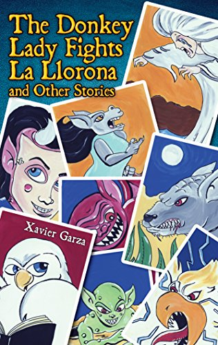 The Donkey Lady Fights La Llorona and Other Stories / La Senora Asno Se Enfrenta a la Llorona y Otros Cuentos por Xavier Garza