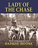 Lady of the Chase: The Life and Hunting Diaries of Daphne Moore