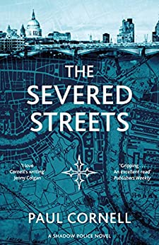The Severed Streets (Shadow Police series Book 2) by [Cornell, Paul]