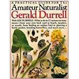 Amateur Naturalist: A Practical Guide to the Natural World by Gerald Durrell (1993-02-04)