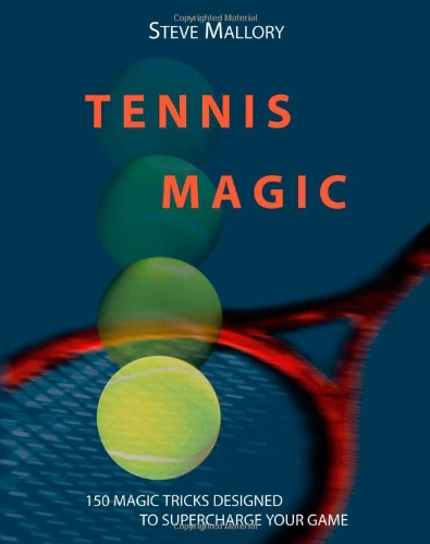 Tennis Magic: 150 Magic Tricks Designed to Supercharge Your Game por Steve Mallory