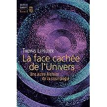 La Face cachée de l'Univers. Une autre histoire de la cosmologie: Une autre histoire de la cosmologie
