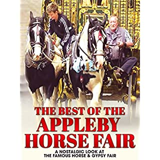 The Best of the Appleby Horse Fair: A Nostalgic Look at the Famous Horse & Gypsy Fair