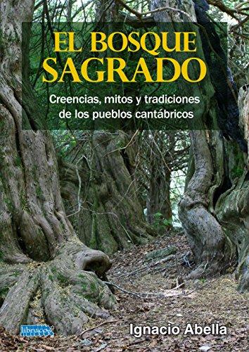 EL BOSQUE SAGRADO: CREENCIAS, MITOS Y TRADICIONES DE LOS PUEBLOS CANTÁBRICOS