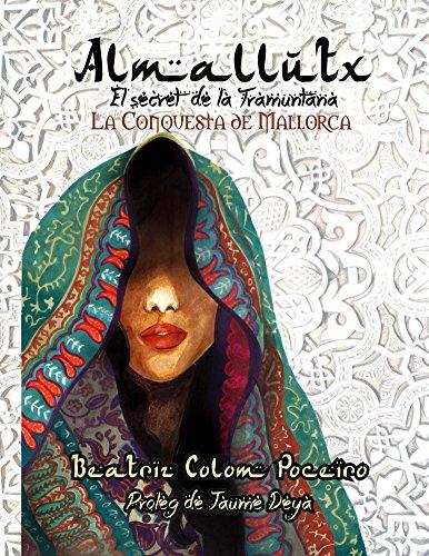 Almallutx: el Secret de la Tramuntana.: La Conquesta de Mallorca per Jaume I el Conqueridor. (Catalan Edition) por Beatriz Colom  Poceiro