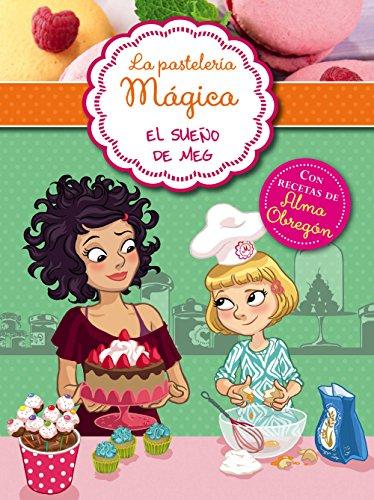 El sueño de Meg (Serie La pastelería mágica 1): Con recetas de Alma Obregón por Alessandra Berello