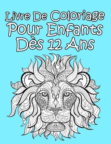Livre De Coloriage Pour Enfants Dès 12 Ans: Pour Garçon par AP Livre De Coloriage