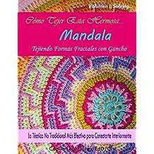 Tejiendo Mandalas y Formas Fractales con Gancho: El Método No Tradicional Más Efectivo para Conectarte Internamente