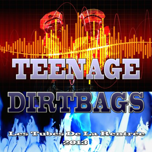 Teenage Dirtbags (Les Tubes De...