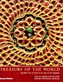 Treasury Of The World: Jeweled Arts Of India In The Age Of The Mughals