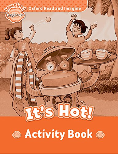 Oxford Read and Imagine Beginner. It's Hot Activity Book