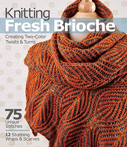 Knitting Fresh Brioche: Creating Two-Color Twists & Turns por Nancy Marchant