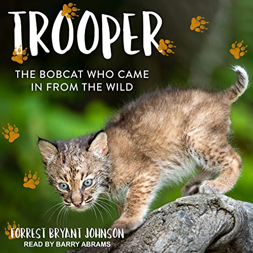 Trooper: The Bobcat Who Came in from the Wild (Pet Tiger)