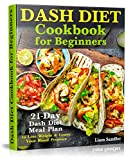 Dash Diet Cookbook for Beginners: 21-Day Dash Diet Meal Plan to Lose Weight and Lower Your Blood Pressure (English Edition)...