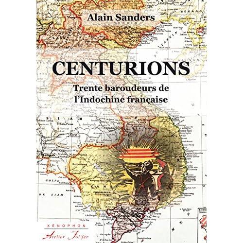 Centurions : Trente baroudeurs de l'Indochine française