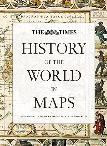 History of the World in Maps: The rise and fall of Empires, Countries and Cities (Historical Atlas)