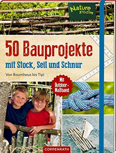 Preisvergleich Produktbild 50 Bauprojekte mit Stock, Seil und Schnur: Von Baumhaus bis Tipi